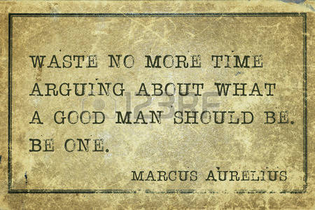 42015196-waste-no-more-time-arguing-about-what-a-good-man-should-be--ancient-roman-philosopher-marcus-aureliu.jpg